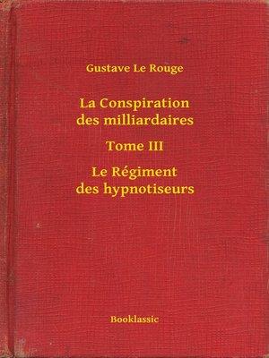 cover image of La Conspiration des milliardaires--Tome III--Le Régiment des hypnotiseurs