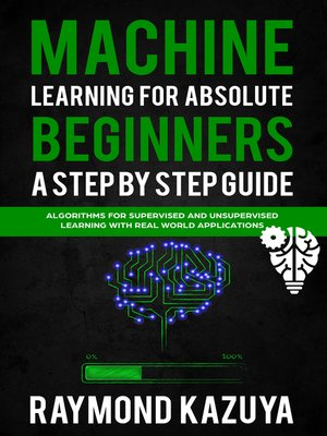 cover image of Machine Learning For Absolute Begginers A Step By Step Guide