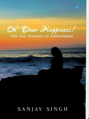 cover image of Oh Dear Happiness! the lost treasure of contentment