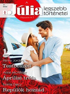 cover image of Júlia legszebb történetei 31.--Testbeszéd; Áprilisi tréfa; Repülök hozzád