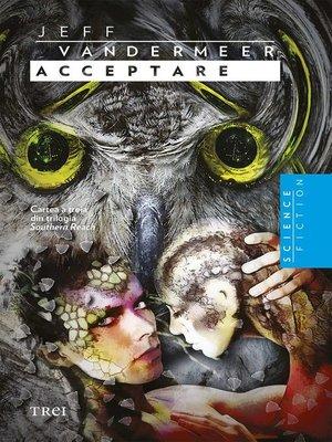 cover image of Acceptare. Cartea a treia din trilogia Southern Reach