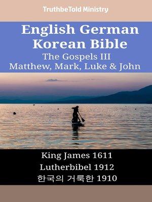 cover image of English German Korean Bible--The Gospels III--Matthew, Mark, Luke & John