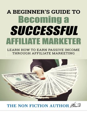 cover image of A Beginner's Guide to Becoming a Successful Affiliate Marketer: Learn How to Earn Passive Income through Affiliate Marketing
