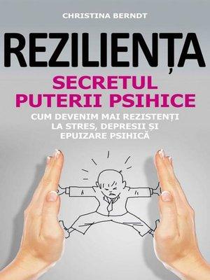 cover image of Reziliența. Secretul puterii psihice. Cum devenim mai rezistenți la stres, depresii și epuizare psihică