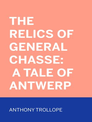 cover image of The Relics of General Chasse: A Tale of Antwerp