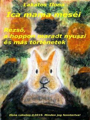cover image of Ica mama meséi Rezső, a hoppon maradt nyuszi és más történetek