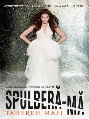 cover image of Spulberă-mă (Atingerea lui Juliette, Volume I)