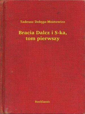 cover image of Bracia Dalcz i S-ka, tom pierwszy