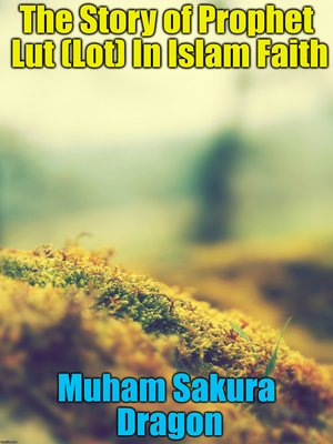 cover image of The Story of Prophet Lut (Lot) In Islam Faith