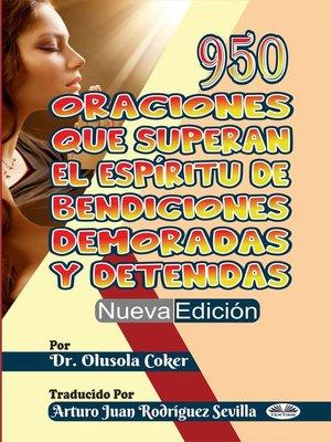 cover image of 950 Oraciones Que Superan El Espíritu De Bendiciones Demoradas Y Detenidas Nueva Edición