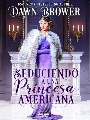 cover image of Seduciendo a Una Princesa Americana