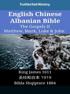 cover image of English Chinese Albanian Bible - The Gospels II - Matthew, Mark, Luke & John