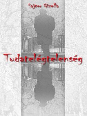 cover image of Tudatelégtelenség