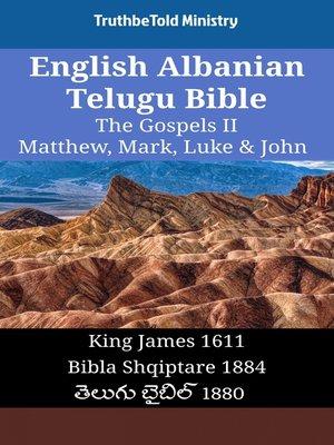 cover image of English Albanian Telugu Bible - The Gospels II - Matthew, Mark, Luke & John