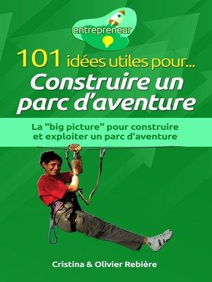 cover image of 101 idées utiles pour... Construire un parc d'aventure