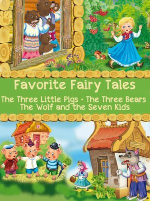 cover image of Favorite Fairy Tales (The Three Little Pigs, the Three Bears, the Wolf and the Seven Kids)