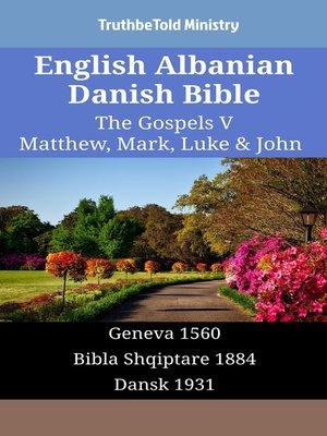 cover image of English Albanian Danish Bible - The Gospels V - Matthew, Mark, Luke & John