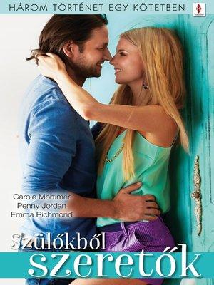 cover image of Szülőkből szeretők--3 történet 1 kötetben--Életfogytig küzdök érted, Váratlan ajándék, a szerelem jogán