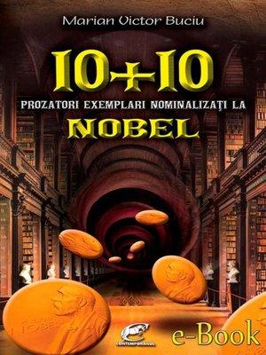 cover image of 10 plus 10 prozatori exemplari nominalizați la Nobel