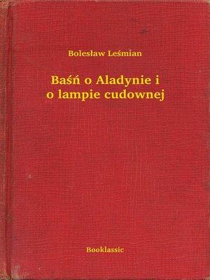 cover image of Baśń o Aladynie i o lampie cudownej