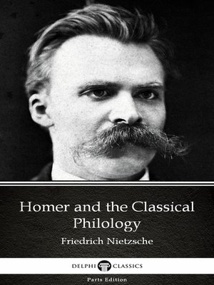 cover image of Homer and the Classical Philology by Friedrich Nietzsche--Delphi Classics (Illustrated)