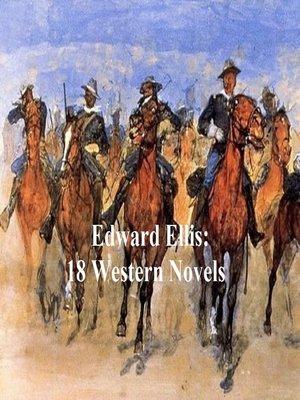 cover image of Edward Ellis: 18 western novels