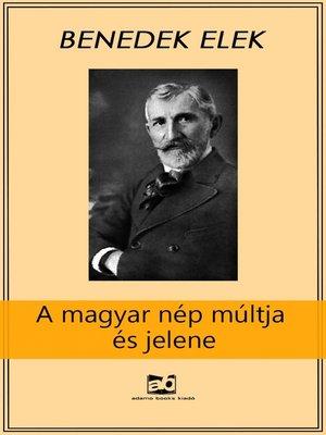 cover image of A magyar nép múltja és jelene