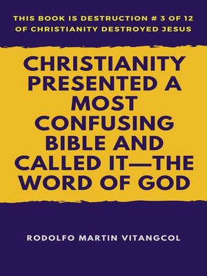 cover image of Christianity Presented a Most Confusing Bible and Called it—the Word of God