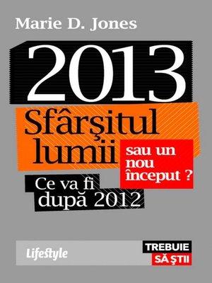 cover image of 2013. Sfârșitul lumii sau un nou început?