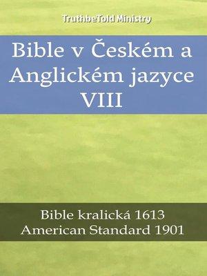 cover image of Bible v Českém a Anglickém jazyce VIII