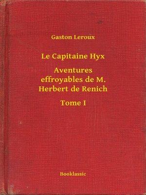 cover image of Le Capitaine Hyx - Aventures effroyables de M. Herbert de Renich - Tome I