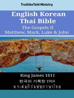 cover image of English Korean Thai Bible--The Gospels II--Matthew, Mark, Luke & John