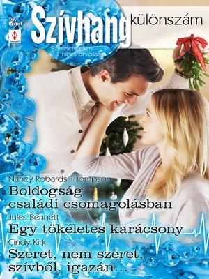 cover image of Boldogság családi csomagolásban, Egy tökéletes karácsony, Szeret, nem szeret, szívből, igazán…