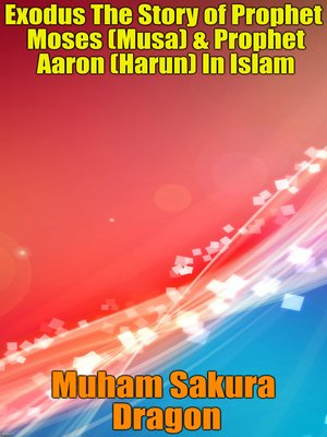 cover image of Exodus the Story of Prophet Moses (Musa) & Prophet Aaron (Harun) In Islam