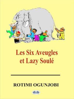 cover image of Les Six Aveugles Et Lazy Soulé