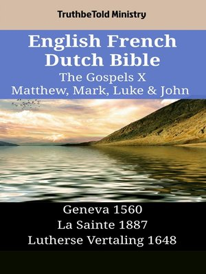 cover image of English French Dutch Bible--The Gospels X--Matthew, Mark, Luke & John