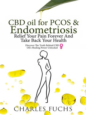 cover image of CBD Oil For PCOS & Endometriosis Relief Your Pain Forever And Take Back Your Health