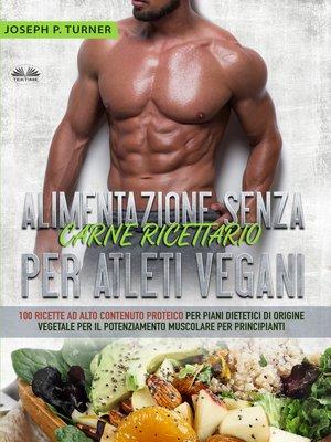 cover image of Alimentazione Senza Carne Ricettario Per Atleti Vegani