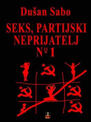 cover image of SEKS, PARTIJSKI NEPRIJATELJ BROJ JEDAN
