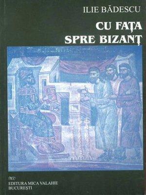 cover image of Cu fața spre Bizanț