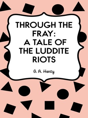 cover image of Through the Fray: A Tale of the Luddite Riots