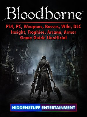 cover image of Bloodborne, PS4, PC, Weapons, Bosses, Wiki, DLC, Insight, Trophies, Arcane, Armor, Game Guide Unofficial