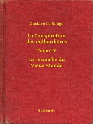cover image of La Conspiration des milliardaires--Tome IV--La revanche du Vieux Monde
