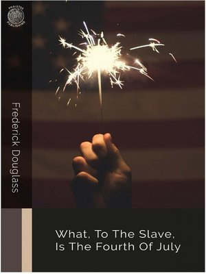 cover image of What, to the Slave, Is the Fourth of July