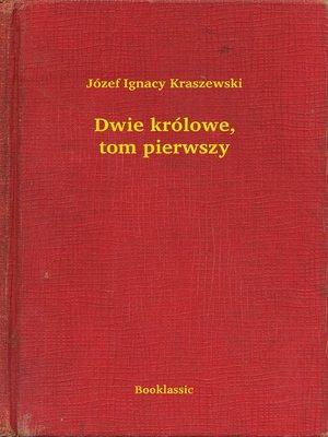 cover image of Dwie królowe, tom pierwszy