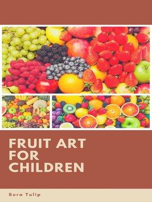 cover image of Fruit Art for Children