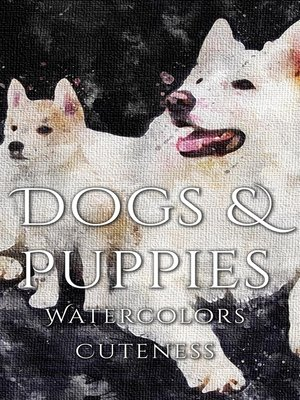 cover image of Dogs and Puppies Watercolor Cuteness