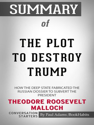 cover image of Summary of The Plot to Destroy Trump: How the Deep State Fabricated the Russian Dossier to Subvert the President