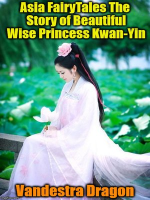 cover image of Asia FairyTales the Story of Beautiful Wise Princess Kwan-Yin