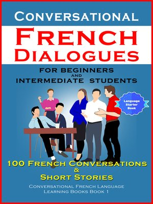 cover image of Conversational French Dialogues For Beginners and Intermediate Students